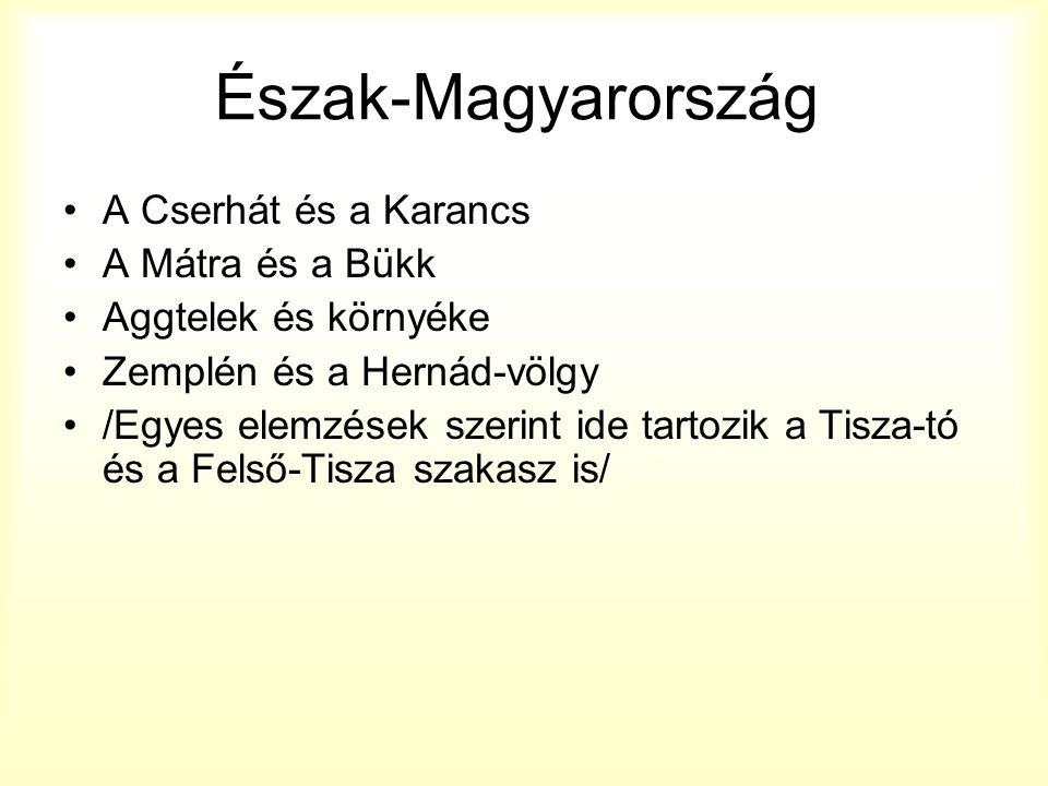 Észak-Magyarország A Cserhát és a Karancs A Mátra és a Bükk Aggtelek és környéke Zemplén és a Hernád-völgy /Egyes elemzések szerint ide tartozik a Tisza-tó és a Felső-Tisza szakasz is/
