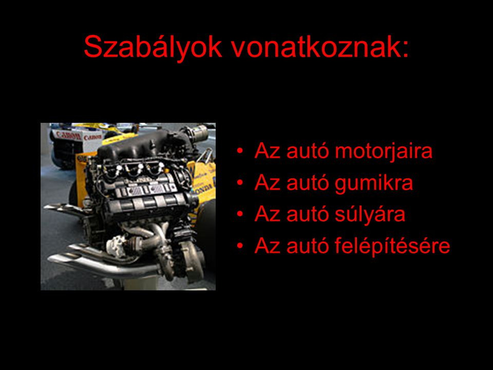 Szabályok vonatkoznak: Az autó motorjaira Az autó gumikra Az autó súlyára Az autó felépítésére