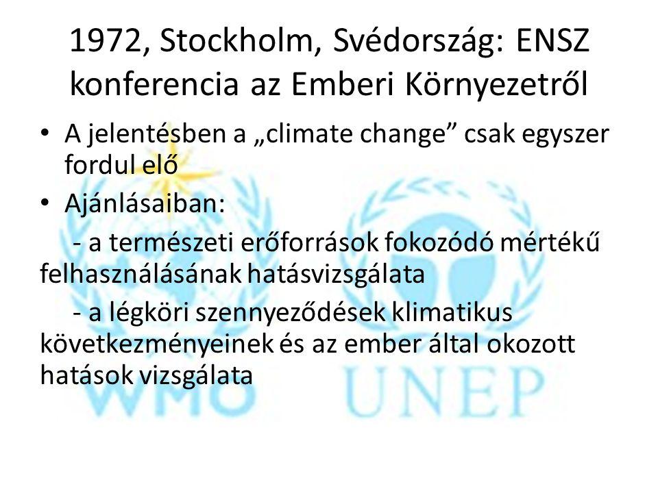 """1972, Stockholm, Svédország: ENSZ konferencia az Emberi Környezetről A jelentésben a """"climate change"""" csak egyszer fordul elő Ajánlásaiban: - a termés"""