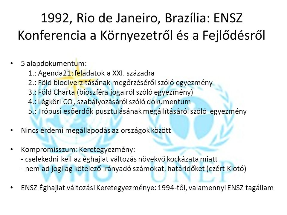 """1997, Kioto, Japán: Éghajlati Konvenció (jegyzőkönyv) Cél: Éghajlat változási keretegyezmény áttekintése Jegyzőkönyv: Kibocsátások szabályozásáról kötelezettségek (fejlett országoknak, """"átmeneti gazdaságú országoknak ); a 2008-2012 időszakban 5,2%-kal csökkentik a kibocsátásukat az 1990-es szinthez képest (K-Kp-Eu: eltérő viszonyítás; Magyarország: 1985-1987) Fejlődő országok: nem írták alá """"saját jólétük kialakításának veszélyeztetése miatt USA: aláírta, szenátus nem hagyta jóvá (2007, Bali, aláírás- számok nélkül) Oroszország: 2004 Ausztrália: 2007 2011: Kanada kilépése"""