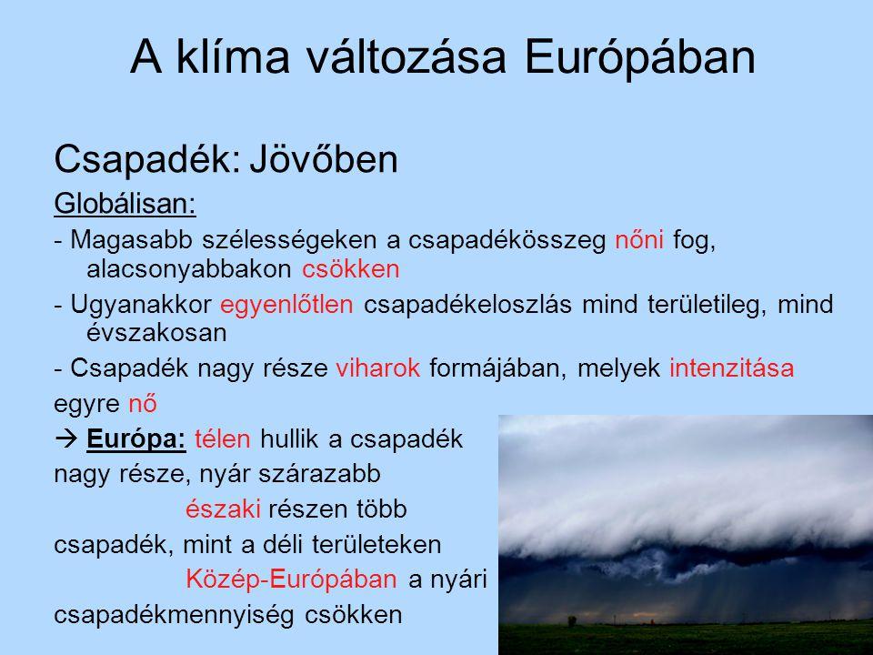 A klíma változása Európában Szélsőséges csapadék események: IPCC 2011 Gyakoriságuk nő,főként Észak- Európában, Közép-Európában kis mértékben.