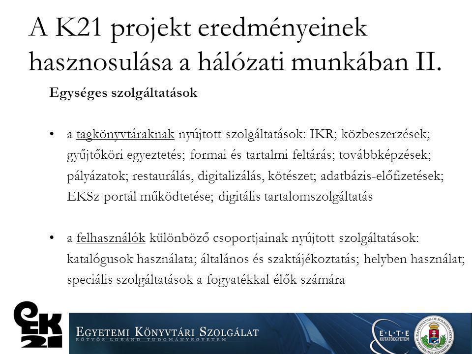 A K21 projekt eredményeinek hasznosulása a hálózati munkában II. Egységes szolgáltatások a tagkönyvtáraknak nyújtott szolgáltatások: IKR; közbeszerzés