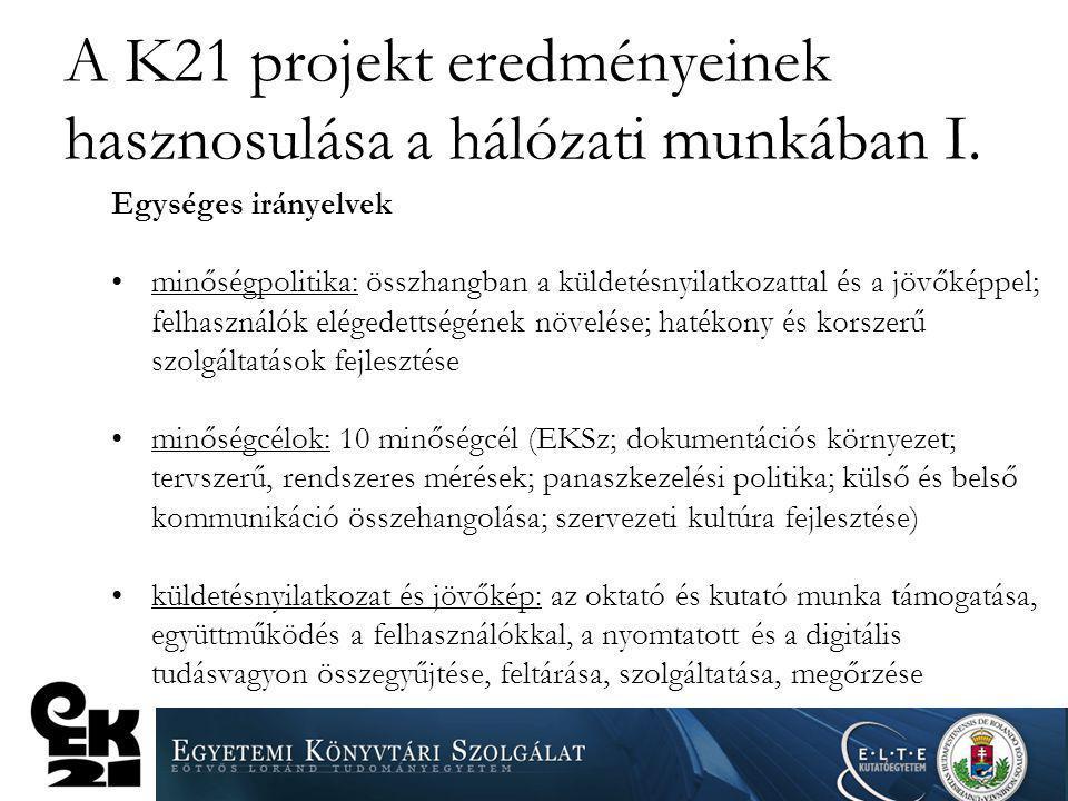 A K21 projekt eredményeinek hasznosulása a hálózati munkában I. Egységes irányelvek minőségpolitika: összhangban a küldetésnyilatkozattal és a jövőkép