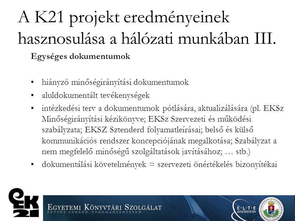 A K21 projekt eredményeinek hasznosulása a hálózati munkában III. Egységes dokumentumok hiányzó minőségirányítási dokumentumok aluldokumentált tevéken