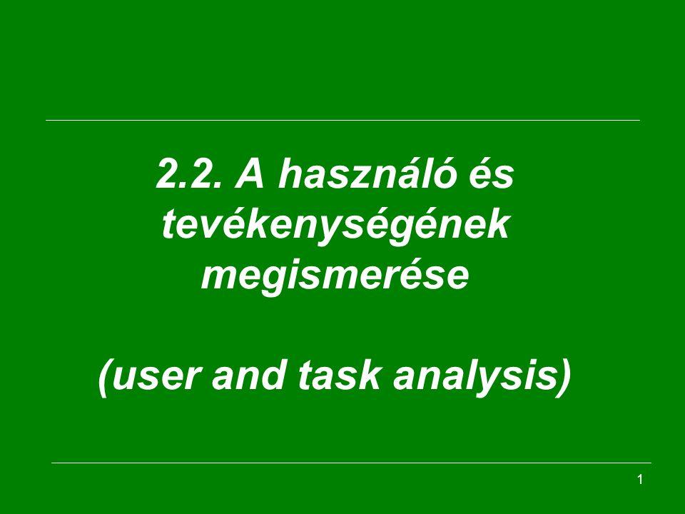 1 2.2. A használó és tevékenységének megismerése (user and task analysis)