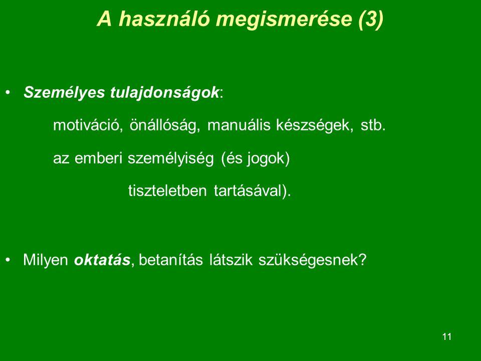 11 A használó megismerése (3) Személyes tulajdonságok: motiváció, önállóság, manuális készségek, stb.