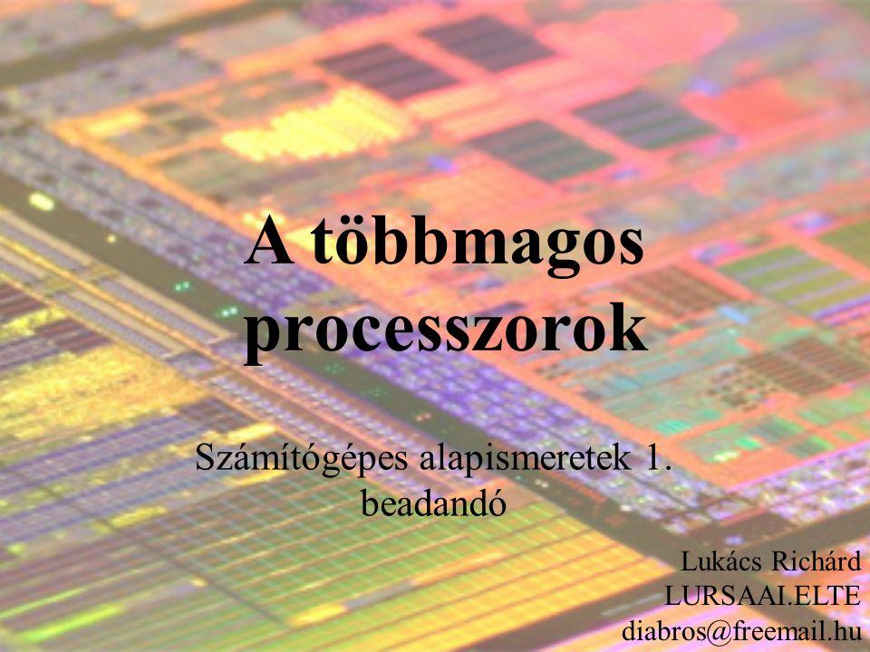 A többmagos processzorok Számítógépes alapismeretek 1.