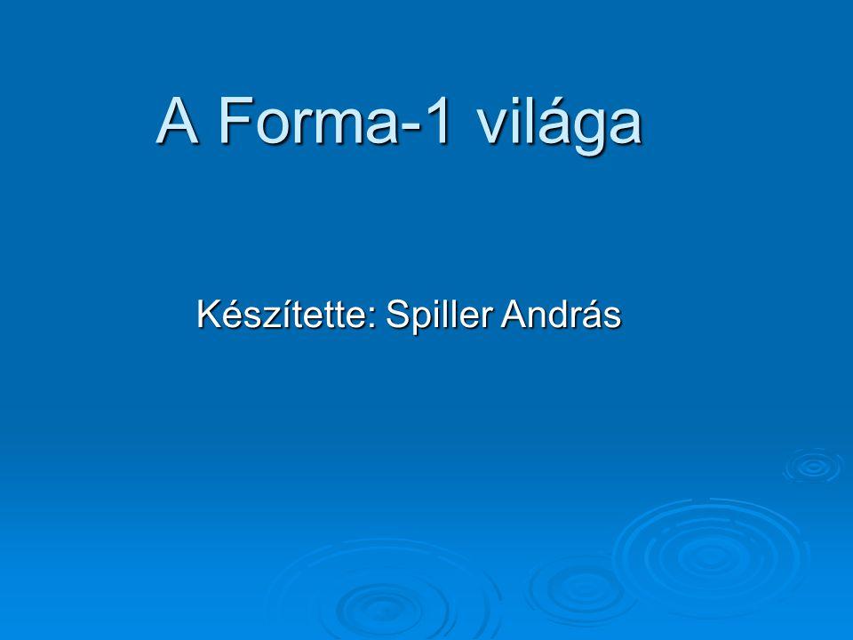 A Forma-1 világa Készítette: Spiller András