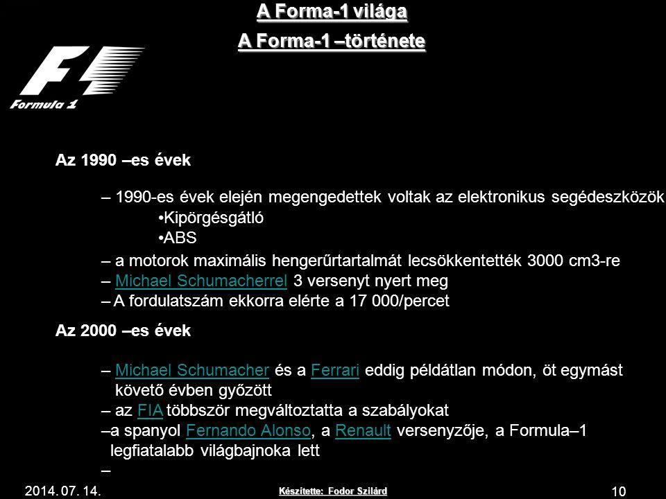 Készítette: Fodor Szilárd 2014. 07. 14. A Forma-1 világa 10 A Forma-1 –története Az 1990 –es évek – 1990-es évek elején megengedettek voltak az elektr