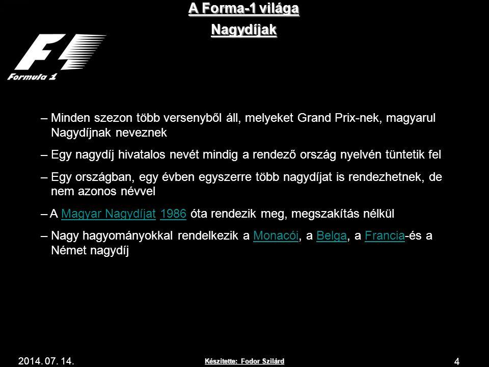 Készítette: Fodor Szilárd 2014. 07. 14. A Forma-1 világa 4 Nagydíjak – Minden szezon több versenyből áll, melyeket Grand Prix-nek, magyarul Nagydíjnak
