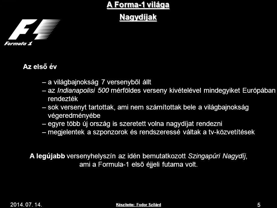 Készítette: Fodor Szilárd 2014. 07. 14. A Forma-1 világa 5 Nagydíjak Az első év – a világbajnokság 7 versenyből állt – az Indianapolisi 500 mérföldes