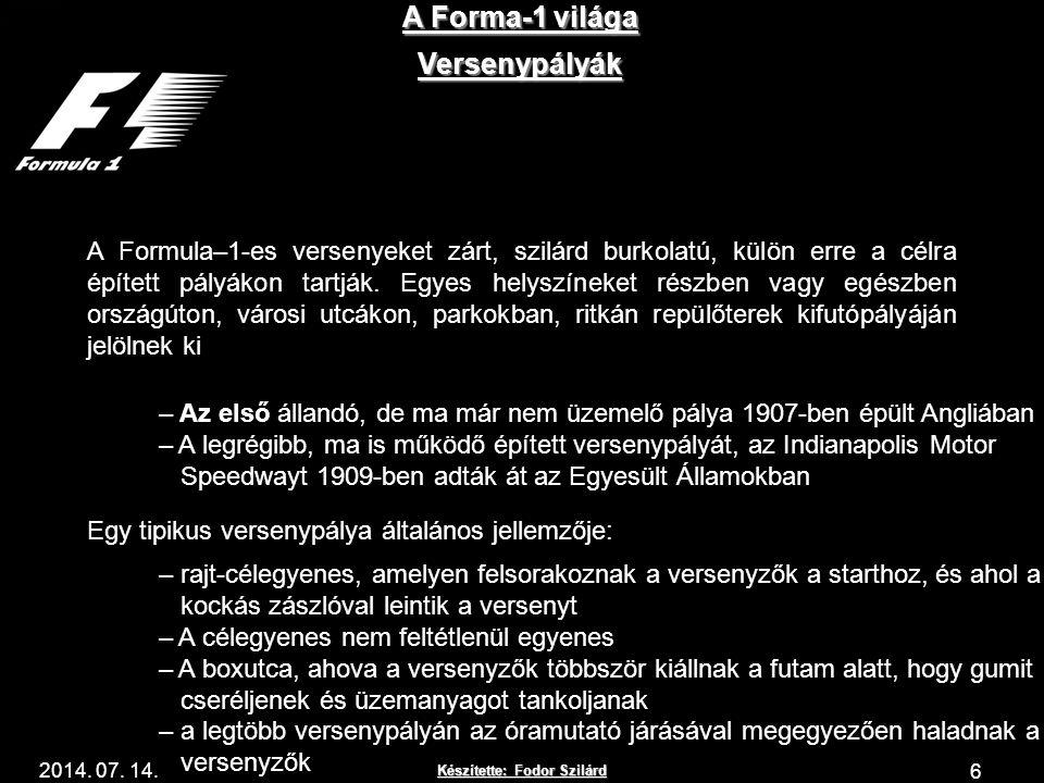 Készítette: Fodor Szilárd 2014. 07. 14. A Forma-1 világa 6 Versenypályák A Formula–1-es versenyeket zárt, szilárd burkolatú, külön erre a célra építet