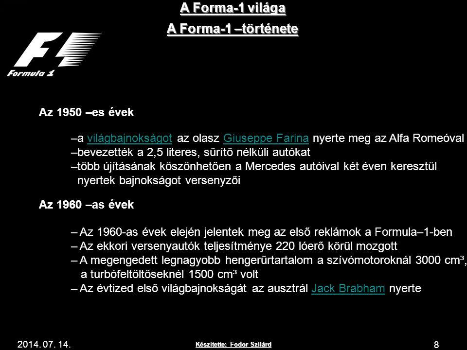 Készítette: Fodor Szilárd 2014. 07. 14. A Forma-1 világa 8 A Forma-1 –története Az 1950 –es évek –a világbajnokságot az olasz Giuseppe Farina nyerte m