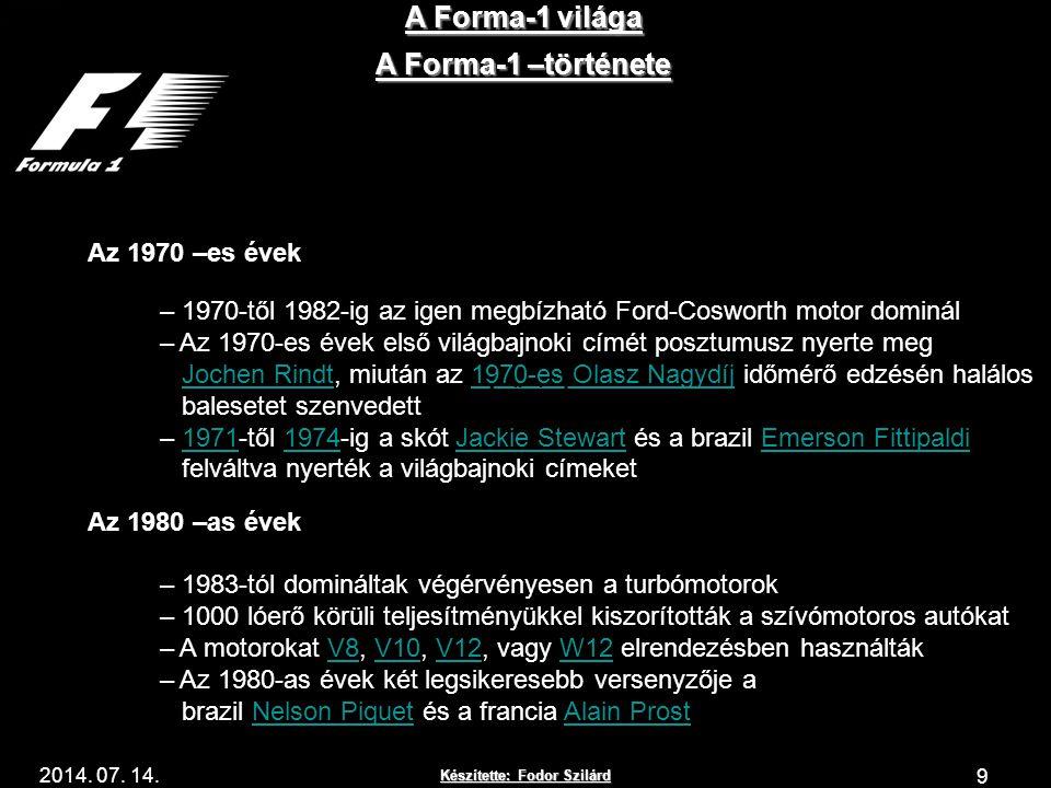 Készítette: Fodor Szilárd 2014. 07. 14. A Forma-1 világa 9 A Forma-1 –története Az 1970 –es évek – 1970-től 1982-ig az igen megbízható Ford-Cosworth m