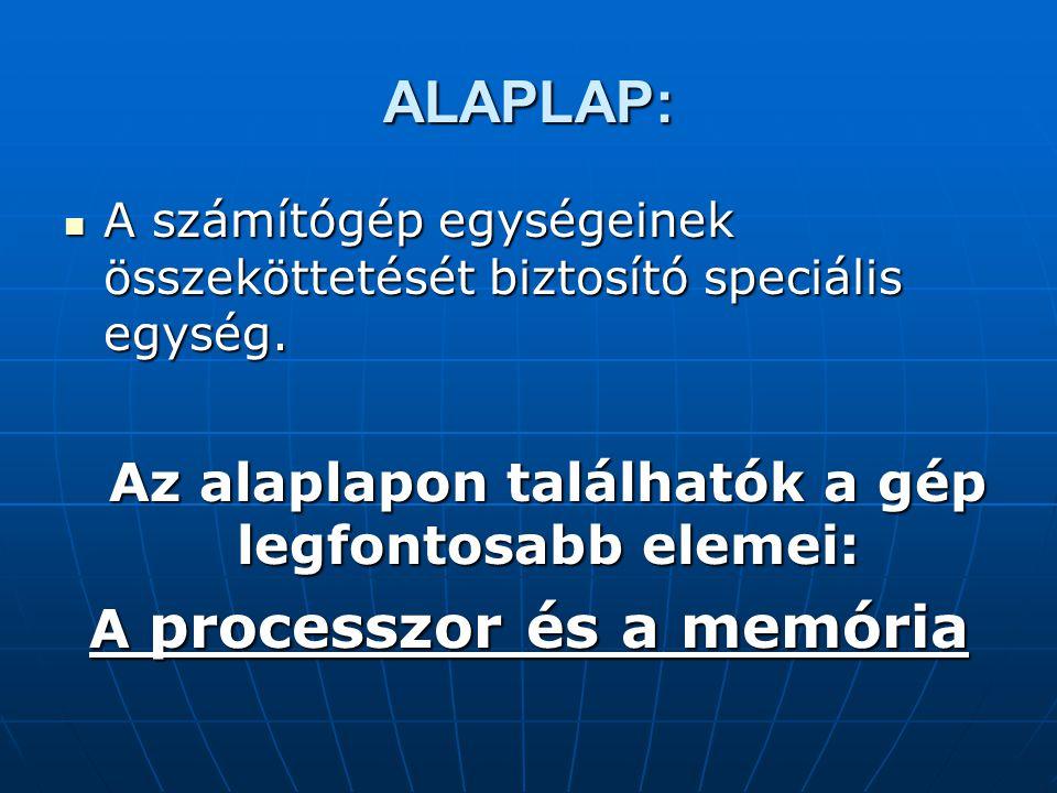 ALAPLAP: A számítógép egységeinek összeköttetését biztosító speciális egység.