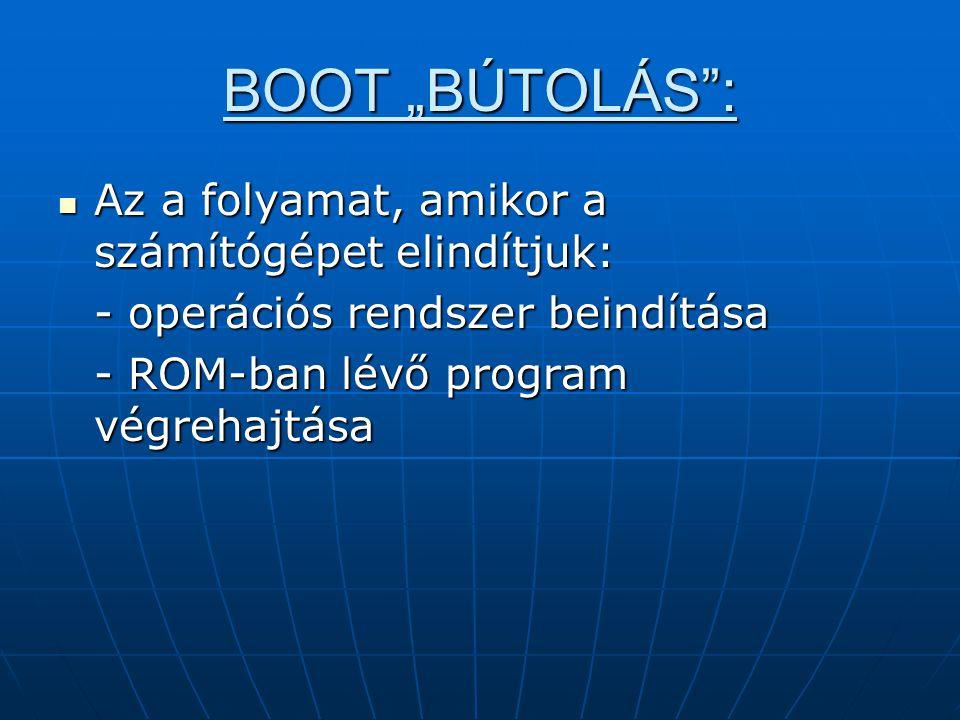 """BOOT """"BÚTOLÁS : Az a folyamat, amikor a számítógépet elindítjuk: Az a folyamat, amikor a számítógépet elindítjuk: - operációs rendszer beindítása - ROM-ban lévő program végrehajtása"""