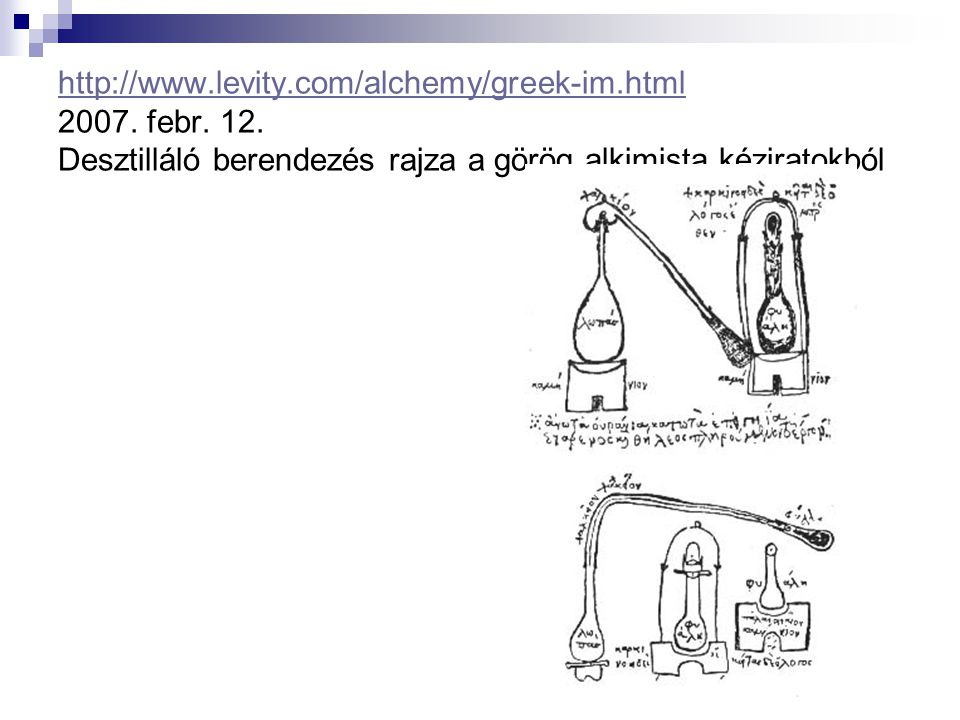 http://www.levity.com/alchemy/greek-im.html http://www.levity.com/alchemy/greek-im.html 2007. febr. 12. Desztilláló berendezés rajza a görög alkimista
