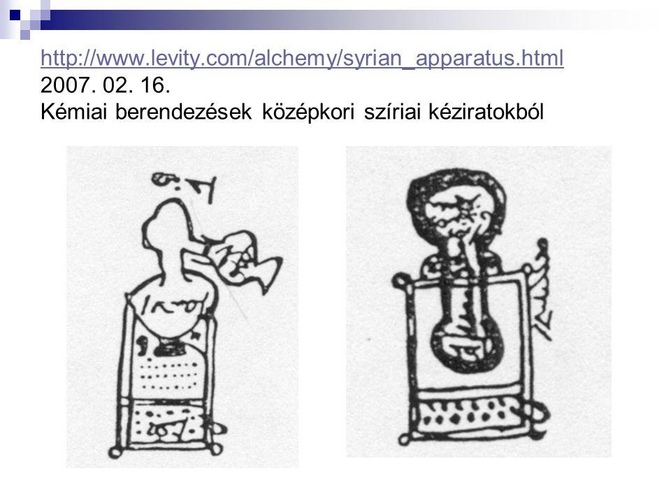 http://www.levity.com/alchemy/syrian_apparatus.html http://www.levity.com/alchemy/syrian_apparatus.html 2007. 02. 16. Kémiai berendezések középkori sz