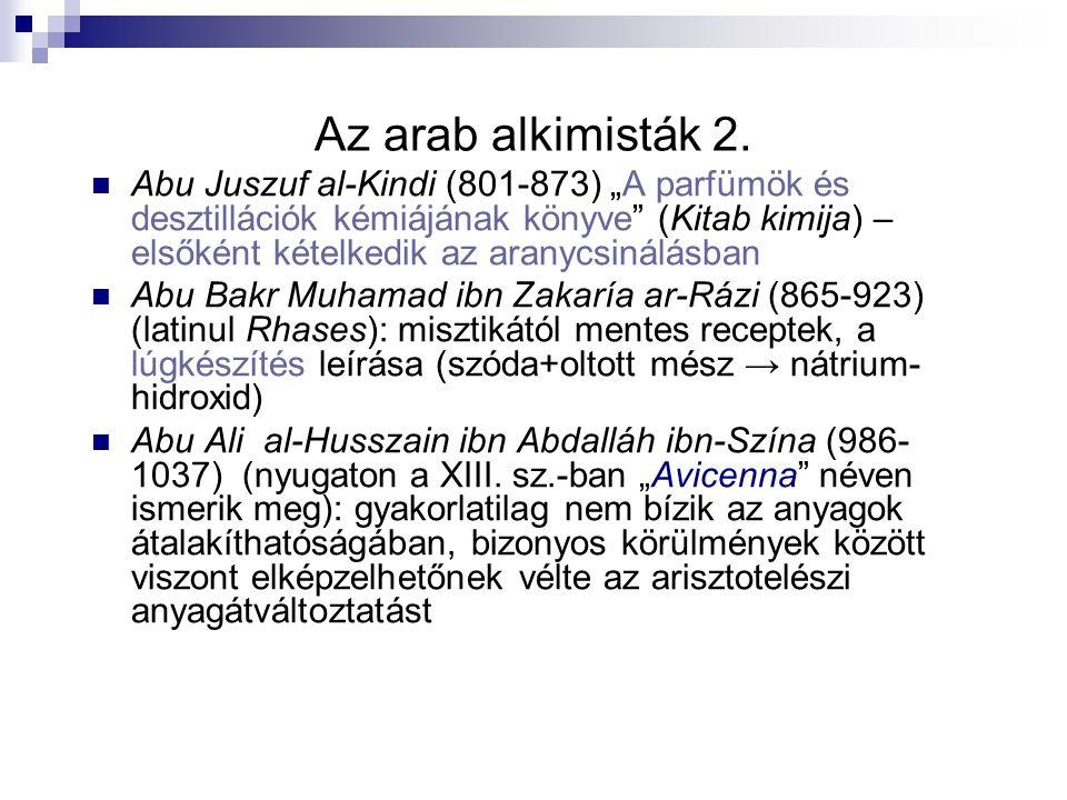 """Az arab alkimisták 2. Abu Juszuf al-Kindi (801-873) """"A parfümök és desztillációk kémiájának könyve"""" (Kitab kimija) – elsőként kételkedik az aranycsiná"""