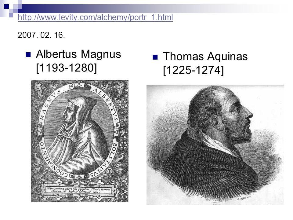 http://www.levity.com/alchemy/portr_1.html http://www.levity.com/alchemy/portr_1.html 2007. 02. 16. Albertus Magnus [1193-1280] Thomas Aquinas [1225-1