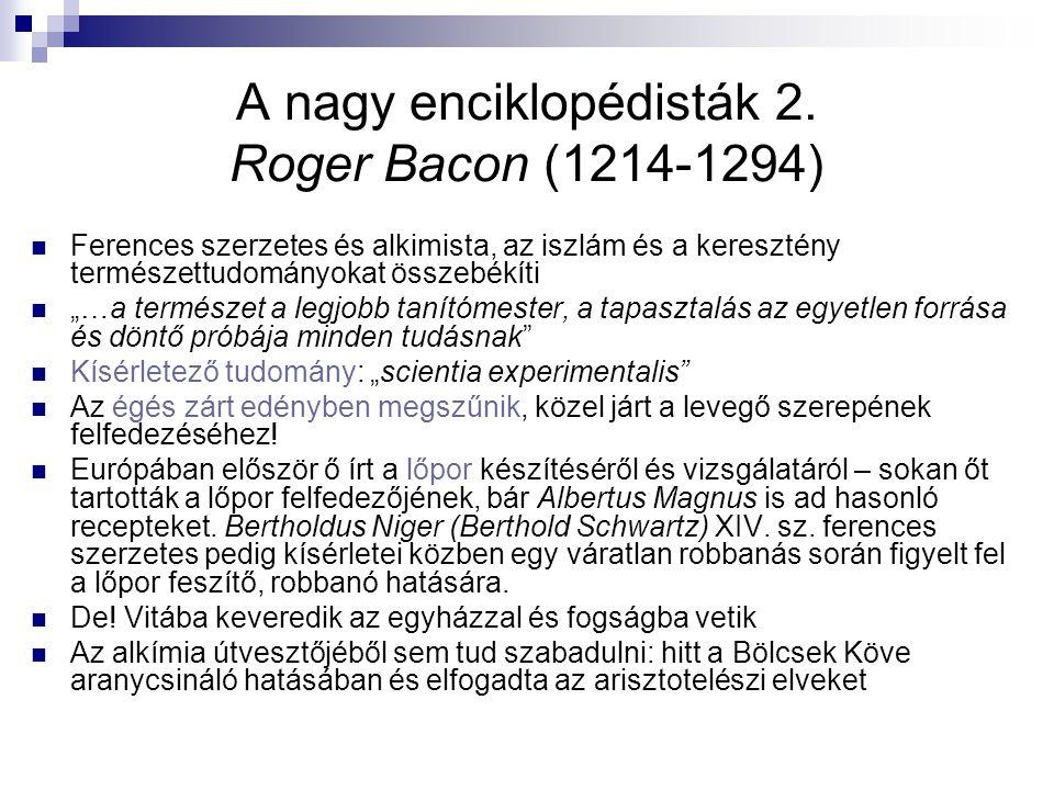 """A nagy enciklopédisták 2. Roger Bacon (1214-1294) Ferences szerzetes és alkimista, az iszlám és a keresztény természettudományokat összebékíti """"…a ter"""