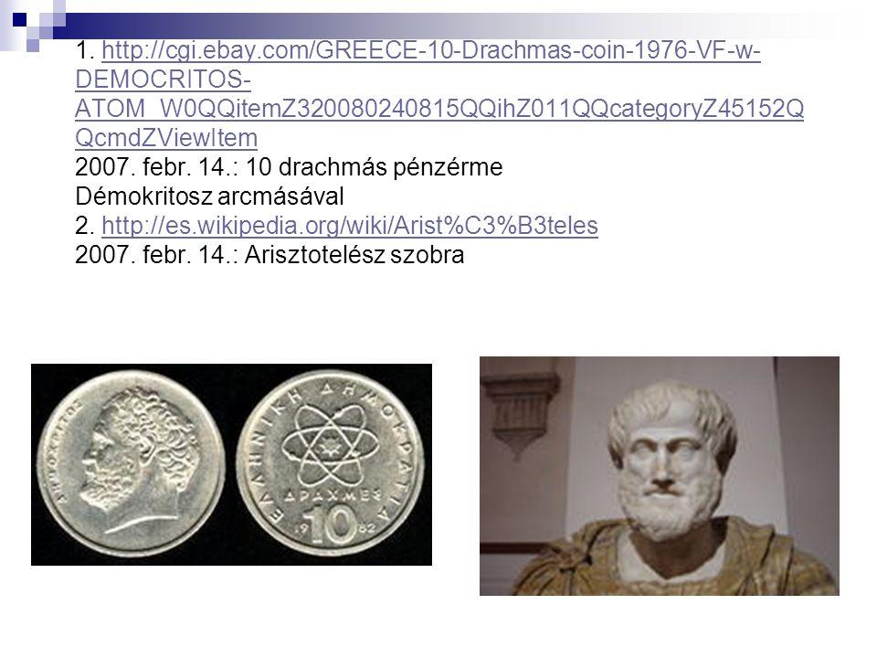 1. http://cgi.ebay.com/GREECE-10-Drachmas-coin-1976-VF-w- DEMOCRITOS- ATOM_W0QQitemZ320080240815QQihZ011QQcategoryZ45152Q QcmdZViewItem 2007. febr. 14