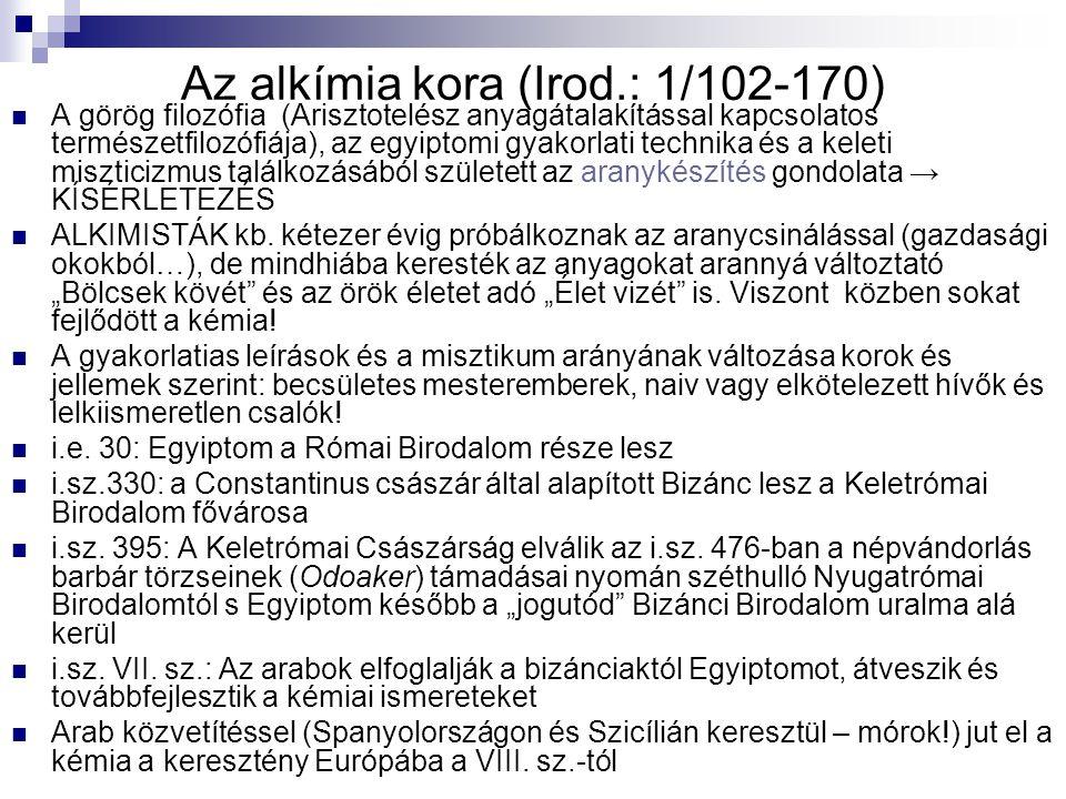 Az alkímia kora (Irod.: 1/102-170) A görög filozófia (Arisztotelész anyagátalakítással kapcsolatos természetfilozófiája), az egyiptomi gyakorlati tech