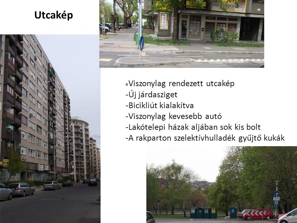 Utcakép - -Viszonylag rendezett utcakép -Új járdasziget -Bicikliút kialakítva -Viszonylag kevesebb autó -Lakótelepi házak aljában sok kis bolt -A rakparton szelektívhulladék gyűjtő kukák