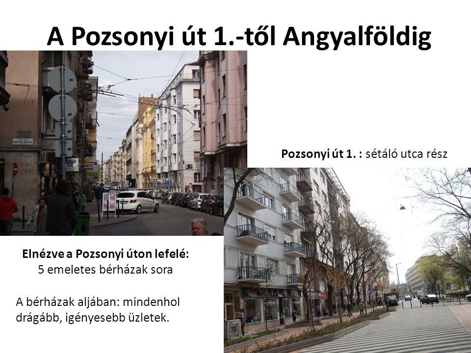 A Pozsonyi út 1.-től Angyalföldig Elnézve a Pozsonyi úton lefelé: 5 emeletes bérházak sora Pozsonyi út 1. : sétáló utca rész A bérházak aljában: minde