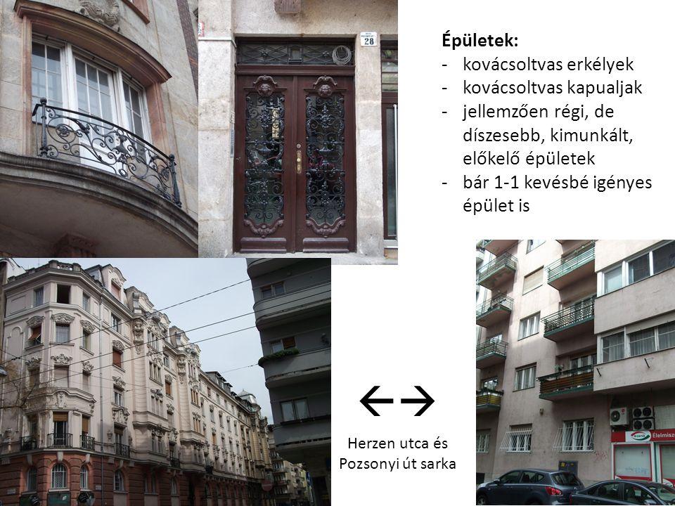 Épületek: -kovácsoltvas erkélyek -kovácsoltvas kapualjak -jellemzően régi, de díszesebb, kimunkált, előkelő épületek -bár 1-1 kevésbé igényes épület is Herzen utca és Pozsonyi út sarka 