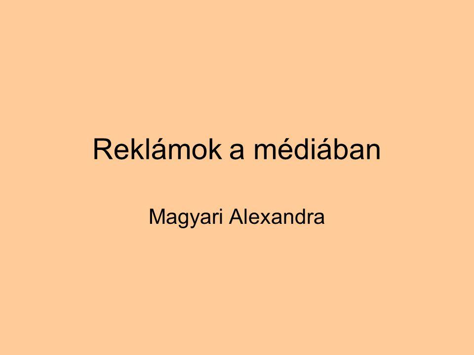 Reklámok a médiában Magyari Alexandra