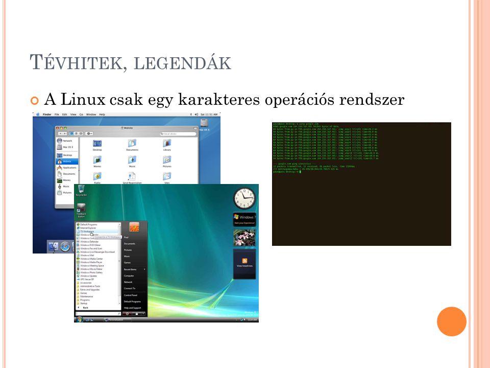 T ÉVHITEK, LEGENDÁK A Linux csak egy karakteres operációs rendszer