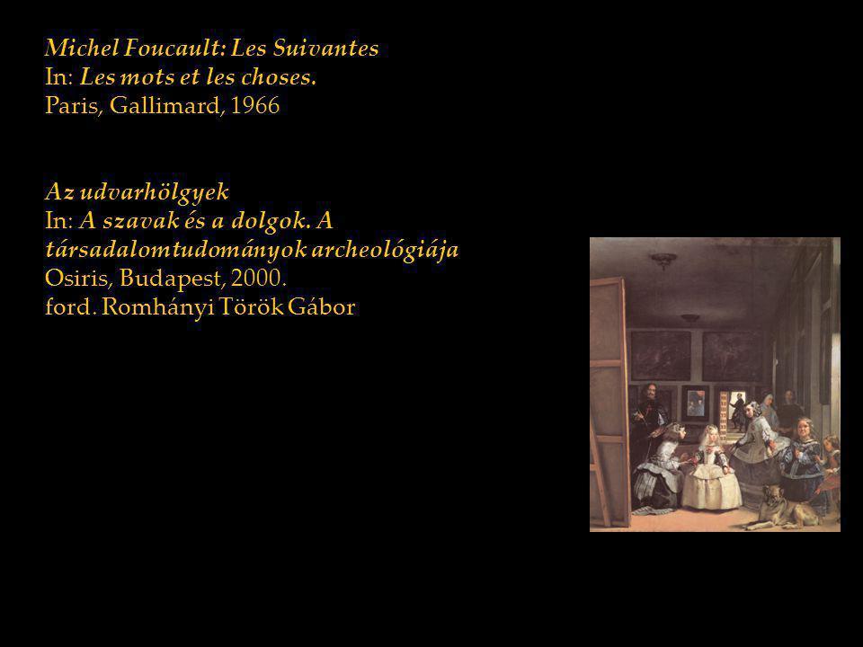 Michel Foucault: Les Suivantes In: Les mots et les choses. Paris, Gallimard, 1966 Az udvarhölgyek In: A szavak és a dolgok. A társadalomtudományok arc
