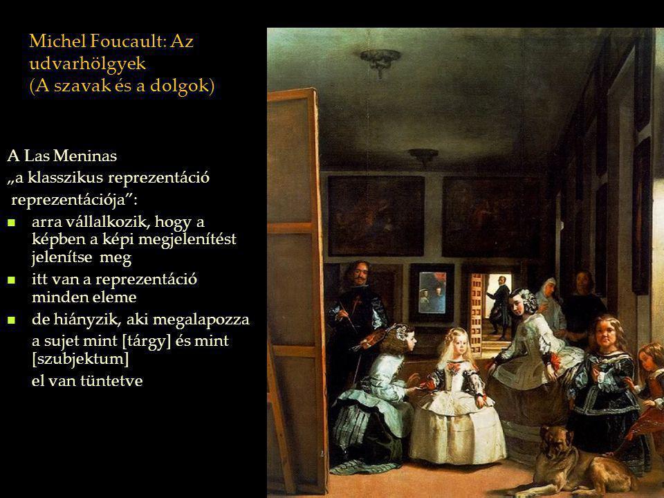 """Michel Foucault: Az udvarhölgyek (A szavak és a dolgok) A Las Meninas """"a klasszikus reprezentáció reprezentációja"""": arra vállalkozik, hogy a képben a"""
