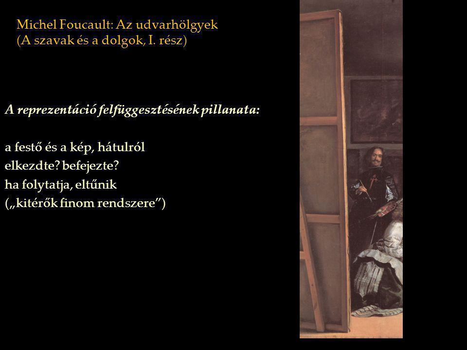 Michel Foucault: Az udvarhölgyek (A szavak és a dolgok, I. rész) A reprezentáció felfüggesztésének pillanata: a festő és a kép, hátulról elkezdte? bef