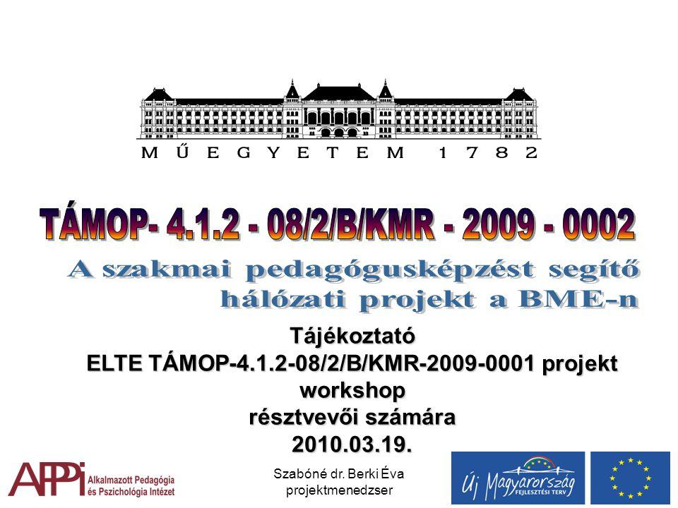 Szabóné dr. Berki Éva projektmenedzser Tájékoztató ELTE TÁMOP-4.1.2-08/2/B/KMR-2009-0001 projekt workshop résztvevői számára 2010.03.19.