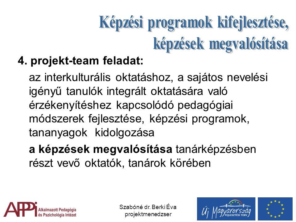Szabóné dr. Berki Éva projektmenedzser 4. projekt-team feladat: az interkulturális oktatáshoz, a sajátos nevelési igényű tanulók integrált oktatására