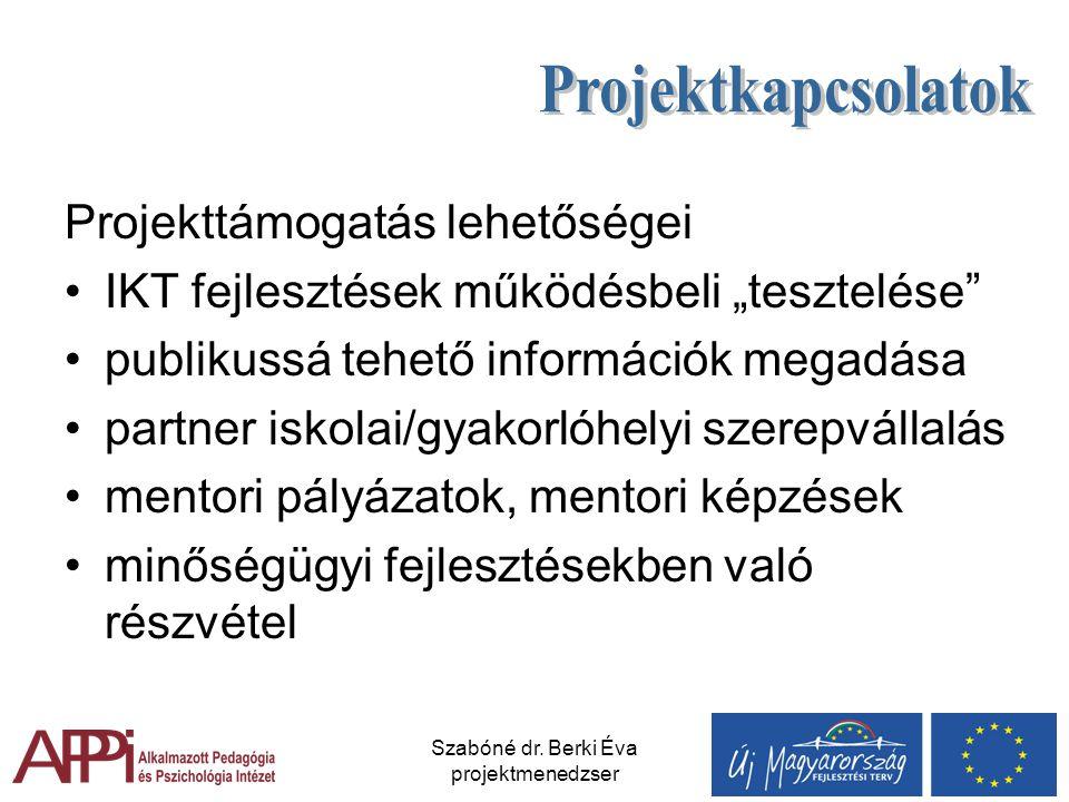"""Szabóné dr. Berki Éva projektmenedzser Projekttámogatás lehetőségei IKT fejlesztések működésbeli """"tesztelése"""" publikussá tehető információk megadása p"""