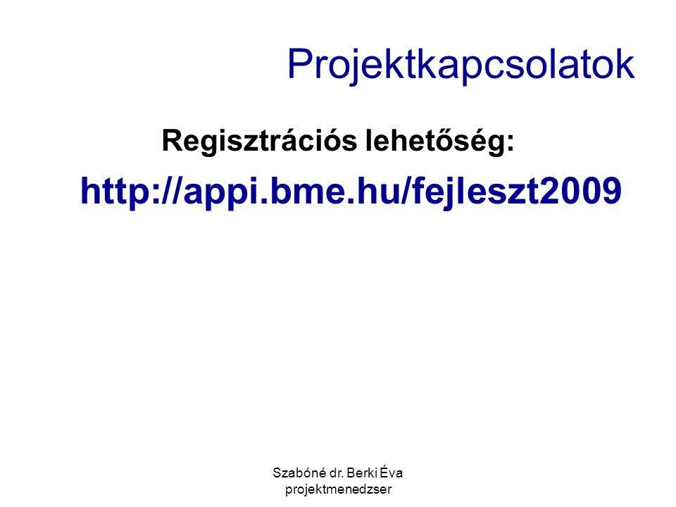 Szabóné dr. Berki Éva projektmenedzser Projektkapcsolatok Regisztrációs lehetőség: http://appi.bme.hu/fejleszt2009