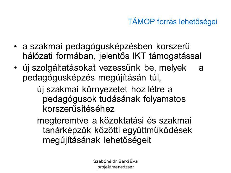 Szabóné dr. Berki Éva projektmenedzser TÁMOP forrás lehetőségei a szakmai pedagógusképzésben korszerű hálózati formában, jelentős IKT támogatással új