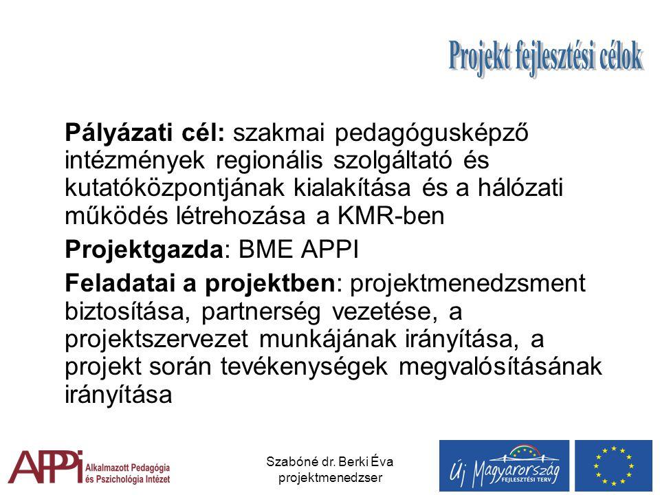 Szabóné dr. Berki Éva projektmenedzser Pályázati cél: szakmai pedagógusképző intézmények regionális szolgáltató és kutatóközpontjának kialakítása és a