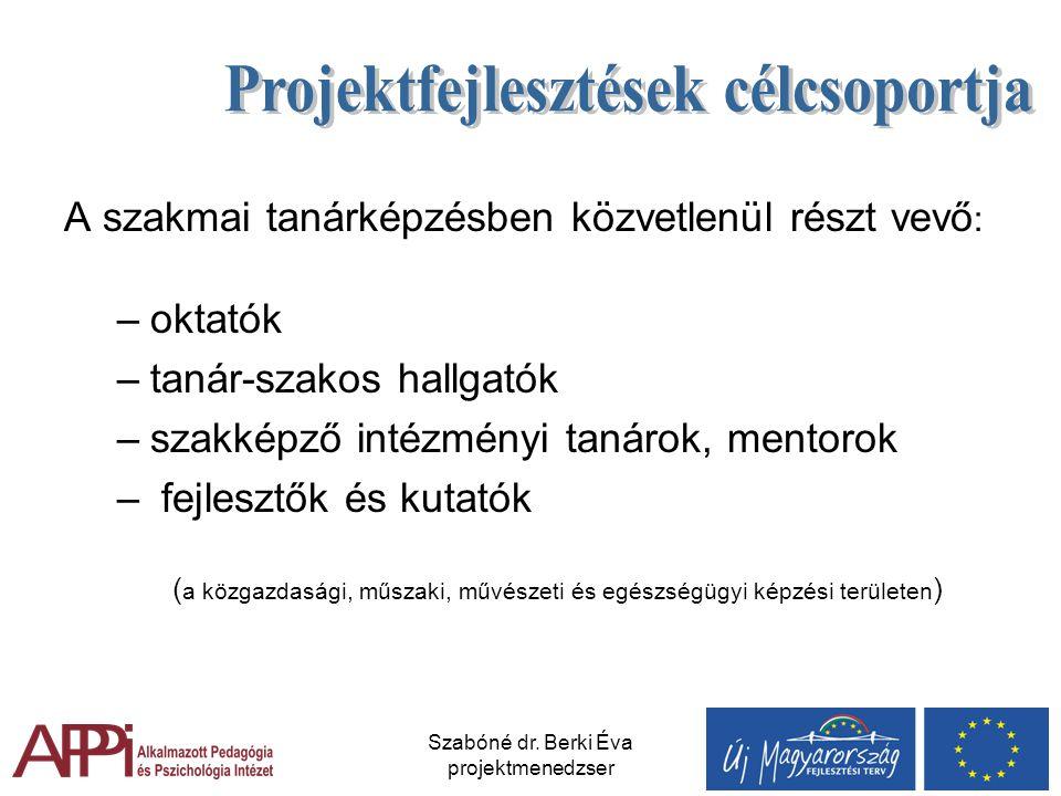 Szabóné dr. Berki Éva projektmenedzser A szakmai tanárképzésben közvetlenül részt vevő : –oktatók –tanár-szakos hallgatók –szakképző intézményi tanáro