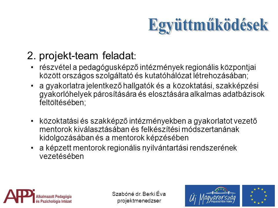Szabóné dr. Berki Éva projektmenedzser 2. projekt-team feladat : részvétel a pedagógusképző intézmények regionális központjai között országos szolgált