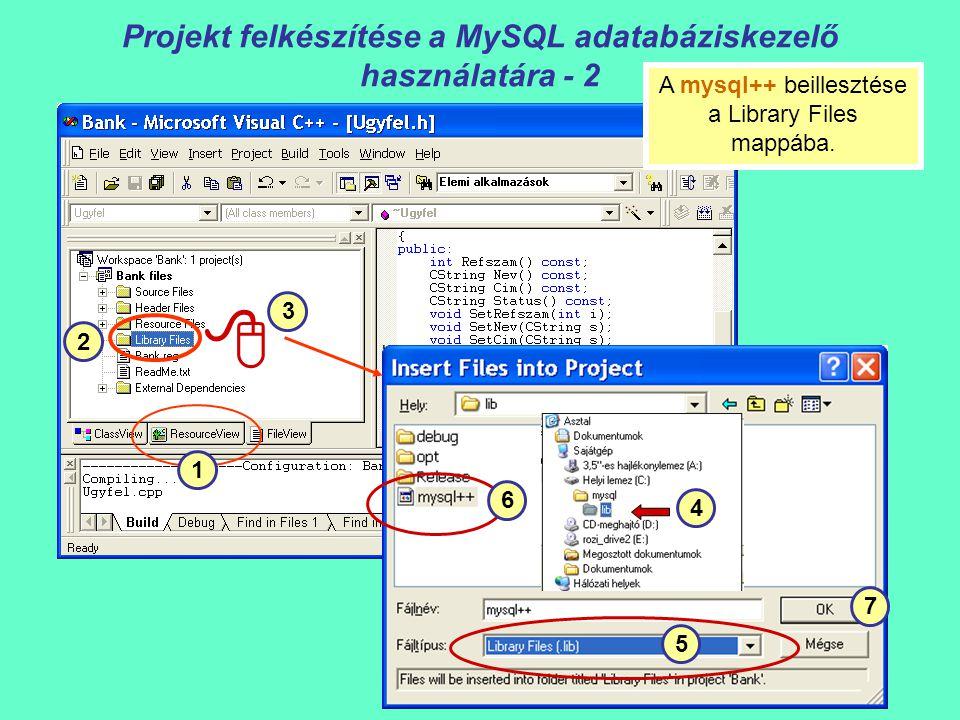 Projekt felkészítése a MySQL adatabáziskezelő használatára - 2  1 2 4 6 5 7 3 A mysql++ beillesztése a Library Files mappába.