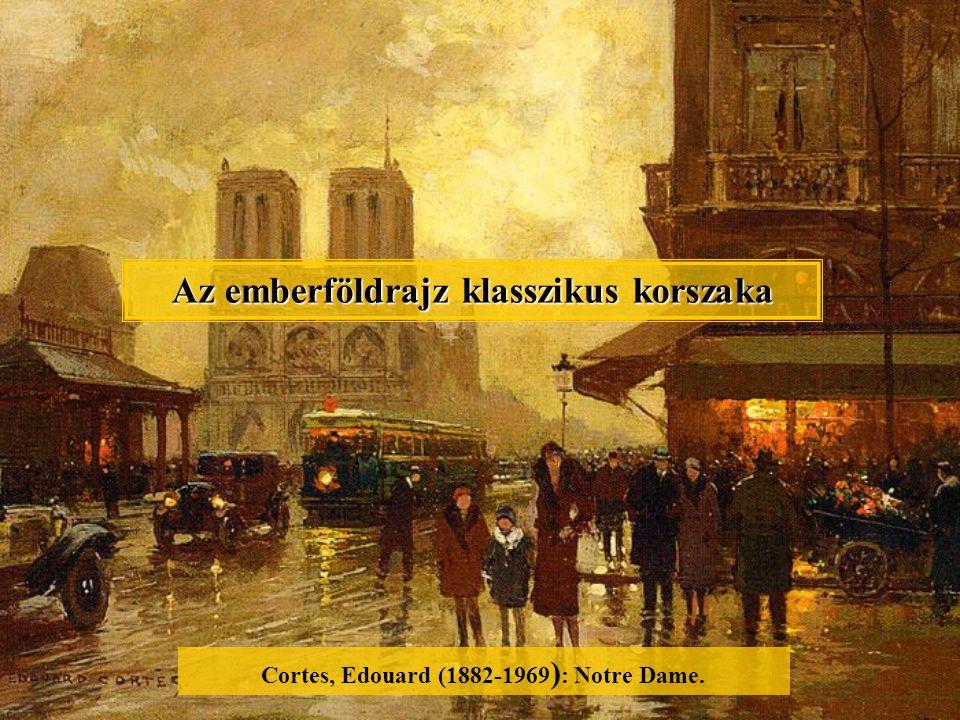 Az emberföldrajz klasszikus korszaka Cortes, Edouard (1882-1969 ) : Notre Dame.