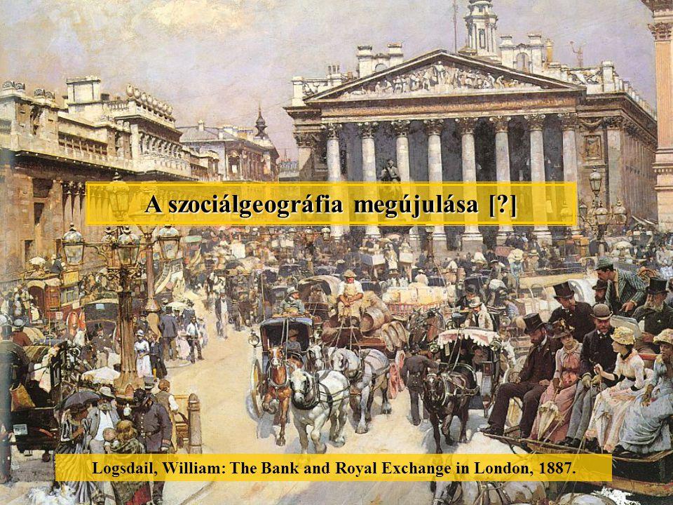 A szociálgeográfia megújulása [?] Logsdail, William: The Bank and Royal Exchange in London, 1887.