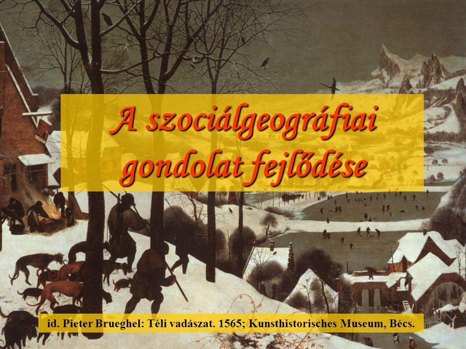 A szociálgeográfiai gondolat fejlődése id. Pieter Brueghel: Téli vadászat. 1565; Kunsthistorisches Museum, Bécs.