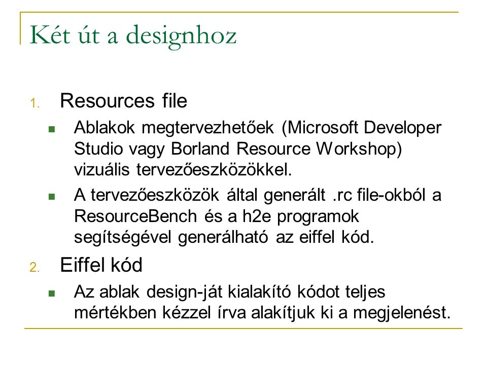 Két út a designhoz 1. Resources file Ablakok megtervezhetőek (Microsoft Developer Studio vagy Borland Resource Workshop) vizuális tervezőeszközökkel.