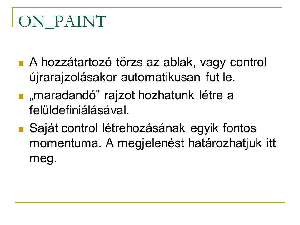 ON_PAINT A hozzátartozó törzs az ablak, vagy control újrarajzolásakor automatikusan fut le.