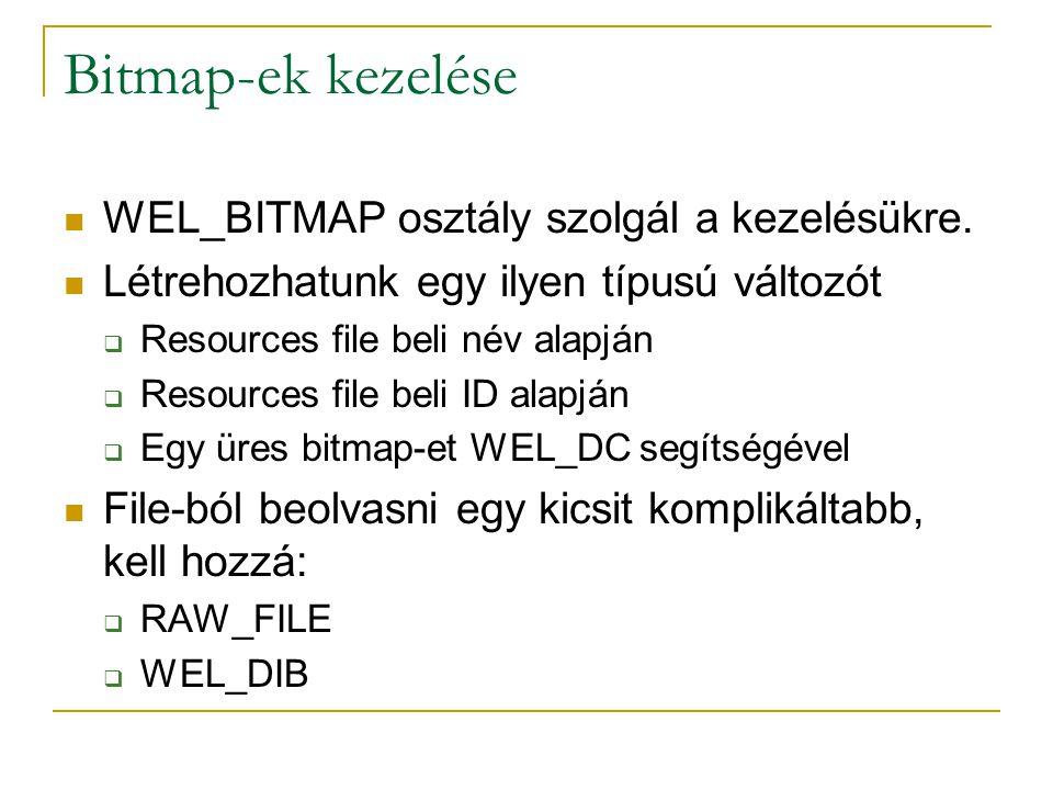 Bitmap-ek kezelése WEL_BITMAP osztály szolgál a kezelésükre. Létrehozhatunk egy ilyen típusú változót  Resources file beli név alapján  Resources fi